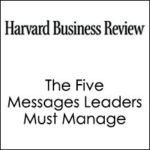 The Five Messages Leaders Must Manage | [John Hamm, Harvard Business Review]