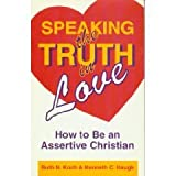 img - for Speaking the Truth in Love: How To Be an Assertive Christian book / textbook / text book