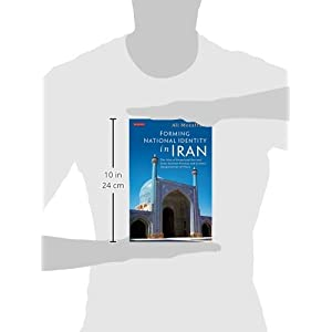 Forming National Identity in Iran: The Idea of Homeland Derived from Ancient Persian and Islamic Imaginations of Place