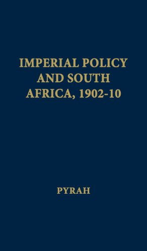 Imperial Policy and South Africa, 1902-10.