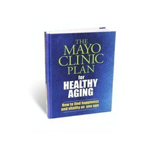 The Mayo Clinic Plan for Healthy Aging Mayo Clinic