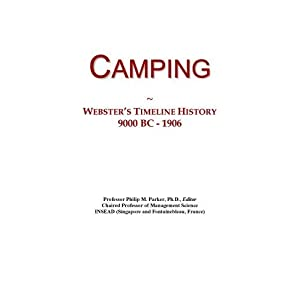 """Camping: Webster""""s Timeline History, 9000 BC - 1906 Icon Group International"""