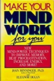 img - for Make Your Mind Work for You: New Mind Power Techniques to Improve Memory, Beat Procrastination, Increase Energy, and More book / textbook / text book