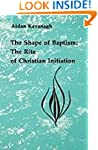 The Shape of Baptism: The Rite of Chr...