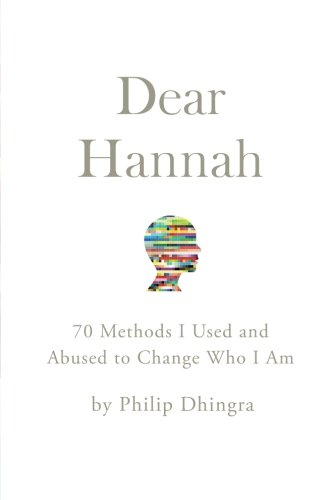 Dear Hannah: 70 Methods I Used and Abused to Change Who I Am