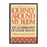 JOURNEY AROUND MY ROOM: The Autobiography of Louise Bogan, A Mosaic by Ruth Limmer
