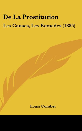 de La Prostitution: Les Causes, Les Remedes (1885)