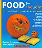 Food for Thought: The Complete Book of Concepts for Growing Minds (0439788951) by Saxton Freymann