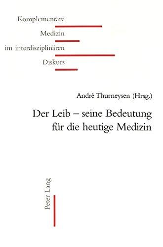 Der Leib - Seine Bedeutung Für Die Heutige Medizin (Komplementäre Medizin Im Interdisziplinären Diskurs) (German Edition)