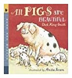 All Pigs Are Beautiful (Read & Wonder) Dick King-Smith