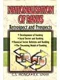 Nationalisation of Banks: Retrospect and Prospects (8176293245) by Monga, G.S.