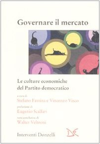 Governare il mercato. Le culture economiche del Partito democratico. Stefano Fassina VIncenzo Visco