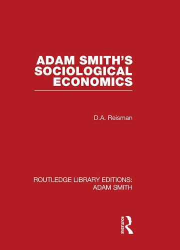 David Alexander Reisman - Adam Smith's Sociological Economics (Routledge Library Editions: Adam Smith)