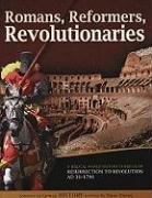 Romans, Reformers, Revolutionaries: A Biblical World History Curriculum Resurrection To Revolution Ad 30-Ad 1799