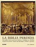 La Biblia perdida: Un analisis de las escrituras hebreas y cristianas no oficiales: El Jesus desconocido  Visiones del Apocalipsis  Profetas y patriarcas (Spanish Edition) (8480768746) by Porter, J. R.