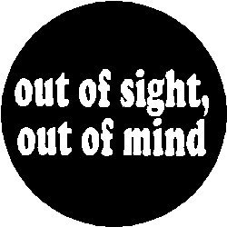 "out of sight out of mind essay [tags: essay about myself, personal experience]  - ""out of sight, out of mind"" seems to be the philosophy of most schools when the topic of sex is brought up."