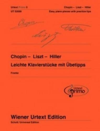 Chopin - Liszt - Hiller: Leichte Klavierstücke mit Übetipps. Band 5. Klavier. (Urtext Primo - ein neues Konzept für den Einstieg in die Klavierliteratur)
