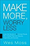 img - for Make More, Worry Less Secrets from 18 Extraordinary People Who Created a Bigger Income & A Better Life [HC,2008] book / textbook / text book