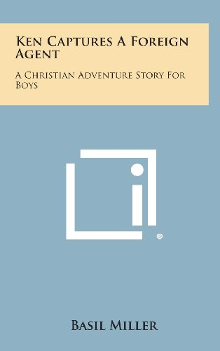 Ken Captures a Foreign Agent: A Christian Adventure Story for Boys