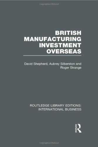 British Manufacturing Investment Overseas (RLE International Business)