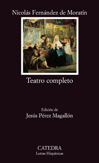 Teatro completo / Complete Theatre: La Petimetra & Lucrecia & Hormesinda & Guzman El Bueno (Letras Hispanica