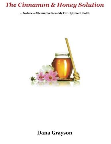 The Cinnamon & Honey Solution: ... Nature's Alternative Remedy For Optimal Health PDF