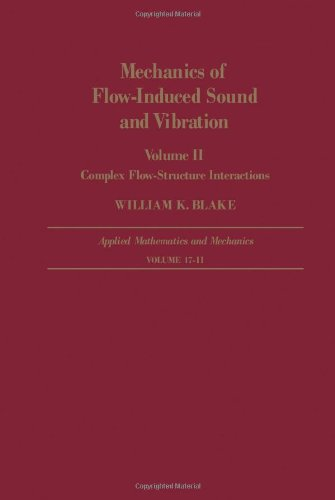 Mechanics of Flow-Induced Sound and Vibration, Vol. 2: Complex Flow-Structure Interactions (Applied Mathematics and Mechanics, Vol. 17)