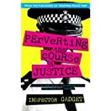 Perverting the Course of Justice: The Hilarious and Shocking Inside Story of British Policingby Inspector Gadget