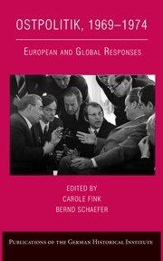 Ostpolitik, 1969-1974: European and Global Responses (Publications of the German Historical Institute)