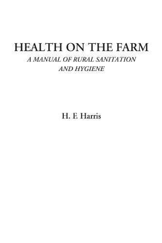 Health on the Farm (A Manual of Rural Sanitation and Hygiene)