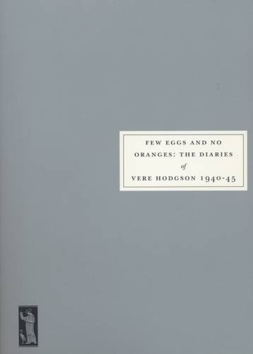 Few Eggs and No Oranges: Vere Hodgson's Diary, 1940-45 (Persephone book)