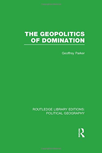The Geopolitics of Domination (Routledge Library Editions: Political Geography)