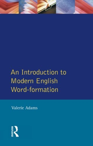 An Introduction to Modern English Word Formation (English Language Series)