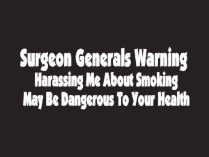 #172 Surgeon Generals Warning Harassing Me About Smoking May Be Dangerous To Your Health Bumper Sticker / Vinyl Decal