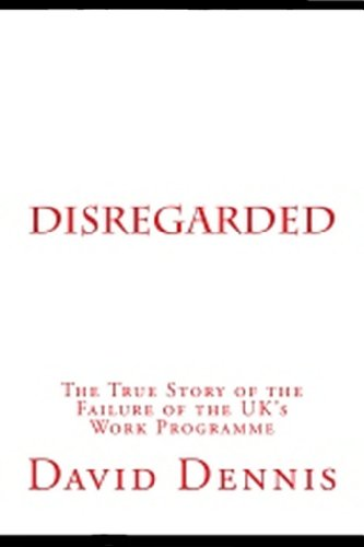 Disregarded: The True Story of the Failure of the UK's Work Programme