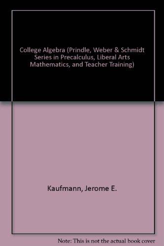 College Algebra (Prindle, Weber & Schmidt Series in Precalculus, Liberal Arts Mathematics, and Teacher Training)