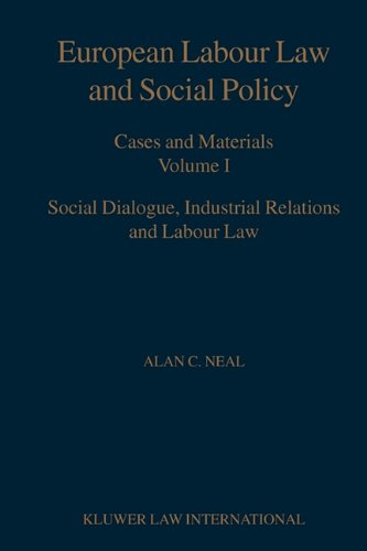 European Labour Law and Social Policy  Cases and Materials Volume 1 Social Dialogue  Industrial Relations and Labour Law