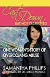 Cast Down, But Not Destroyed - One Woman's Story of Overcoming Abuse