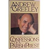 Confessions of a Parish Priest: An Autobiography ~ Andrew M. Greeley