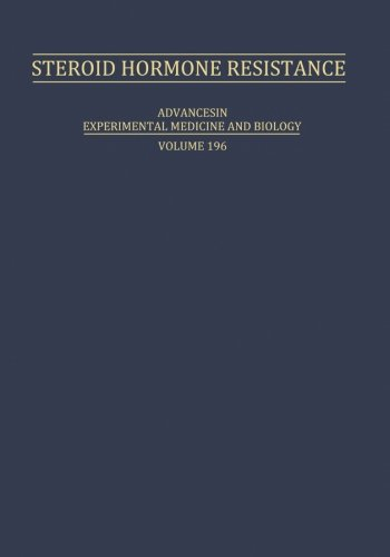 Steroid Hormone Resistance: Mechanisms And Clinical Aspects (Advances In Experimental Medicine And Biology) (Volume 196)
