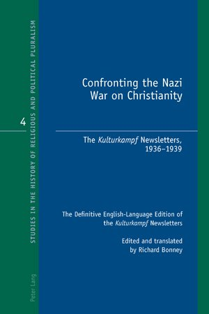 Amazon.com: Confronting the Nazi War on Christianity: The Kulturkampf Newsletters, 1936-1939 The Definitive English-Language Edition of the ... History of Religious and Political Pluralism) (9783039119042): Richard Bonney: Books