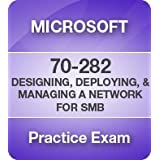 70-282 Designing, Deploying, and Managing a Network Solution for a Small- and Medium. 6 Month Pass Guarantee ~ Microsoft Software