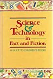 Science and Technology in Fact and Fiction: A Guide to Children's Books