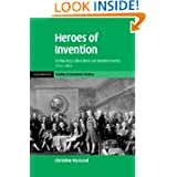 Heroes of Invention: Technology, Liberalism and British Identity, 1750-1914 (Cambridge Studies in Economic History...