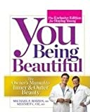 You Being Beautiful - The Exclusive Edition For Staying Young - The Owner's Manual To Inner & Outer Beauty (1609619137) by Michael F. Roizen