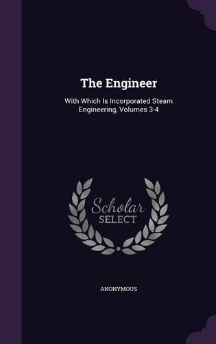 The Engineer: With Which Is Incorporated Steam Engineering, Volumes 3-4