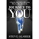 Journey To You: A Step-by-Step Guide to Becoming Who You Were Born to Be ~ Steve Olsher