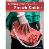 Design Originals-Making Jewelry With A French Knitter - 1
