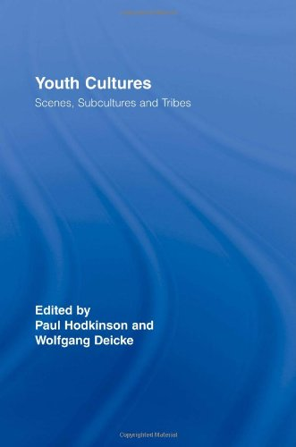 Youth Cultures: Scenes, Subcultures and Tribes (Routledge Advances in Sociology)