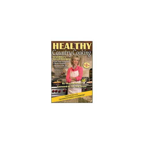 Healthy Country Cooking (GRANDMA'S SECRET RECIPES) SHARON BROER and DR. TED BROER
